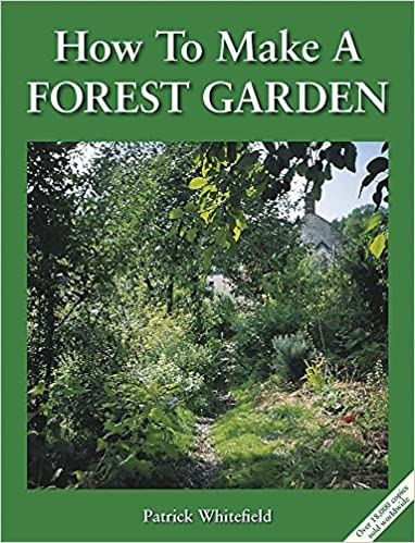 How To Make A Forest Garden 3rd Edition Whitefield Patrick