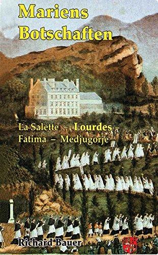 Mariens Botschaften: La Salette - Lourdes - Fatima - Medjugorje