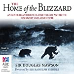 Home of the Blizzard | Sir Douglas Mawson