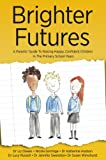 Brighter Futures: A Parents' Guide To Raising Happy, Confident Children In The Primary School Years (parenting help)