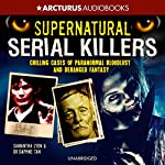 Supernatural Serial Killers: What Makes Them Murder? | Samantha Lyon,Dr. Daphne Tan