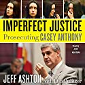 Imperfect Justice: Prosecuting Casey Anthony Audiobook by Jeff Ashton Narrated by Jeff Ashton
