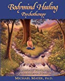 Bodymind Healing Psychotherapy, Michael Mayer, 1481174843