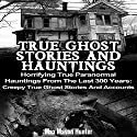 True Ghost Stories and Hauntings: Horrifying True Paranormal Hauntings from the Last 300 Years Audiobook by Max Mason Hunter Narrated by Lynn Roberts