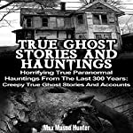 True Ghost Stories and Hauntings: Horrifying True Paranormal Hauntings from the Last 300 Years | Max Mason Hunter