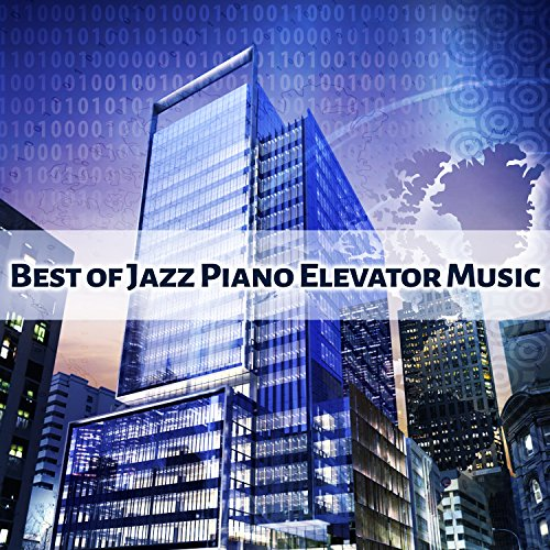 Best of Jazz Piano Elevator Music: Instrumental Office Work Lounge, Music for Study & Concentration, Inspirational & Easy Listening Sounds, Relaxing Music for Wellbeing