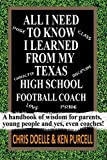img - for ALL I NEED TO KNOW I LEARNED FROM MY TEXAS HIGH SCHOOL FOOTBALL COACH: A handbook of wisdom for parents, young people and yes, even coaches! book / textbook / text book