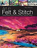 img - for Art in Felt & Stitch: Creating beautiful works of art using fleece, fibres and threads book / textbook / text book