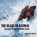 The Bears of Katmai: Alaska's Famous Brown Bears