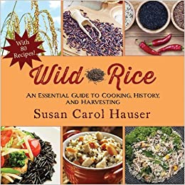 Book Wild Rice: An Essential Guide to Cooking, History, and Harvesting by Susan Carol Hauser (2014-11-18)
