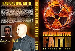 Radioactive Faith (Releasing Faith Book 1) by [Hunt, Craig]