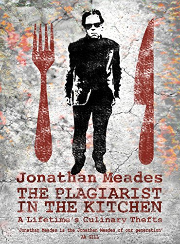 The Plagiarist in the Kitchen: A Lifetime's Culinary Thefts