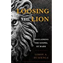 Loosing the Lion: Proclaiming the Gospel of Mark