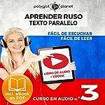 Aprender Ruso - Texto Paralelo - Fácil de Leer - Fácil de Escuchar: Curso en Audio, No. 3 [Learn Russian - Parallel Text - Easy Reader - Easy Audio: Audio Course No. 3]: Lectura Fácil en Ruso    Polyglot Planet