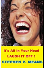 It's All in Your Head: Laugh It Off ! Kindle Edition