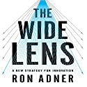 The Wide Lens: A New Strategy for Innovation Audiobook by Ron Adner Narrated by Walter Dixon