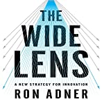 The Wide Lens: A New Strategy for Innovation | Ron Adner