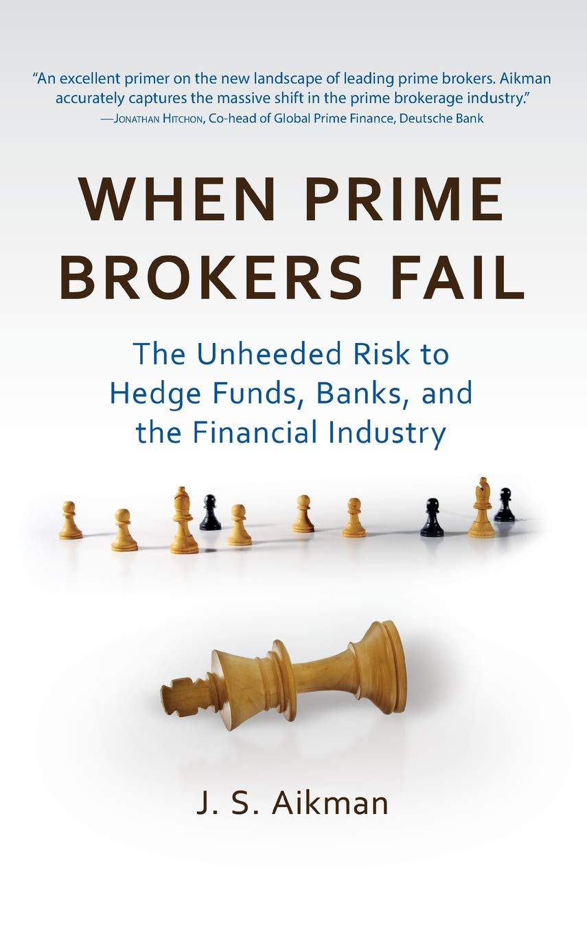 When Prime Brokers Fail: The Unheeded Risk to Hedge Funds, Banks, and the Financial Industry pdf epub