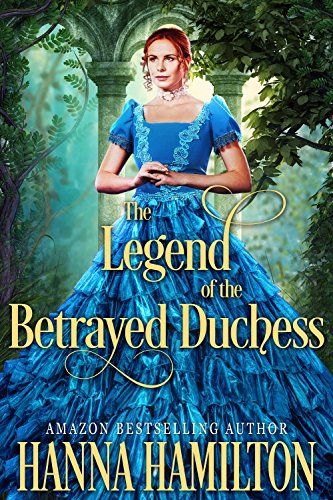 The Legend of the Betrayed Duchess: A Historical Regency Romance Novel by [Hamilton, Hanna]