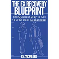 The Ex Recovery Blueprint: The Quickest Way to Get Your Ex Back Guaranteed!