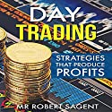 Day Trading Strategies That Produce Profits: A Beginners Guide to Day Trading Audiobook by Robert Sagent Narrated by Dave Wright
