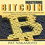 Bitcoin: Cryptocurrency Technologies: Mining, Investing and Trading in the Internet of Money | Pat Nakamoto
