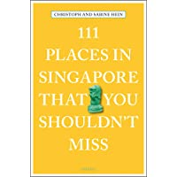 111 Places in Singapore That You Shouldn't Miss (111 Places in .... That You Must Not Miss)