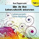 Wie Sie Ihre Lebensabsicht erkennen: Teil 2 (Lebenspraxis-Live-Seminar) Hörbuch von Kurt Tepperwein Gesprochen von: Kurt Tepperwein