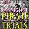 Pirate Trials: Dastardly Deeds & Last Words Audiobook by Ken Rossignol Narrated by Jack Chekijian