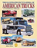 Illustrated Encyclopedia of American Trucks and Commercial Vehicles, Albert Mroz, 0873413687