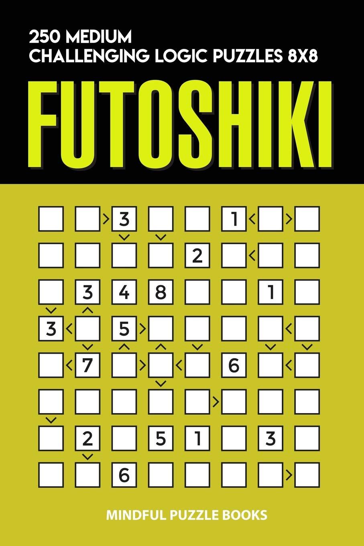 Futoshiki: 250 Medium Challenging Logic Puzzles 8x8