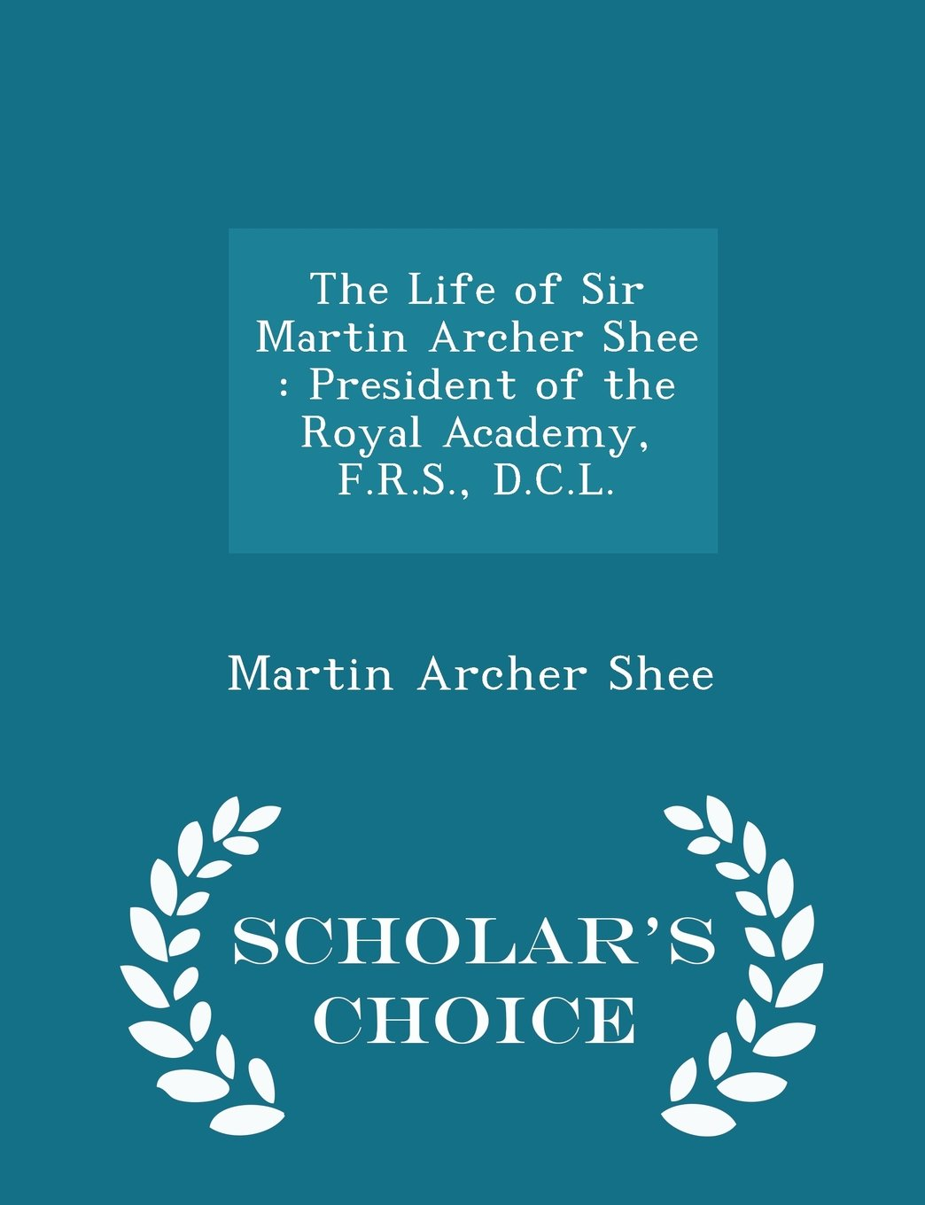 Download The Life of Sir Martin Archer Shee: President of the Royal Academy, F.R.S., D.C.L. - Scholar's Choice Edition pdf epub