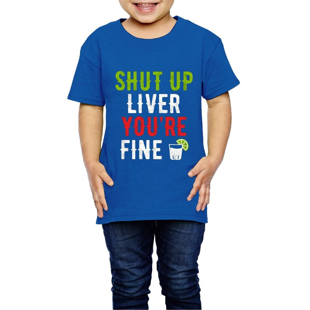 Qwiefs-saw Girls Shut up Liver You're Fine T Shirt Funny 2 Toddler