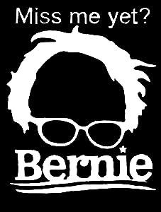 PLU Bernie Sanders Miss Me Yet? White Decal Vinyl Sticker|Cars Trucks Vans Walls Laptop| White |5.5 x 4.5 in|PLU003