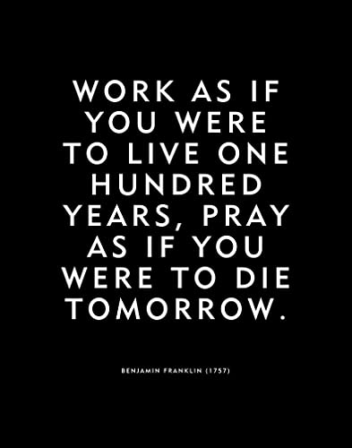 Amazoncom Ben Franklin Quote Work As If You Were To Live One