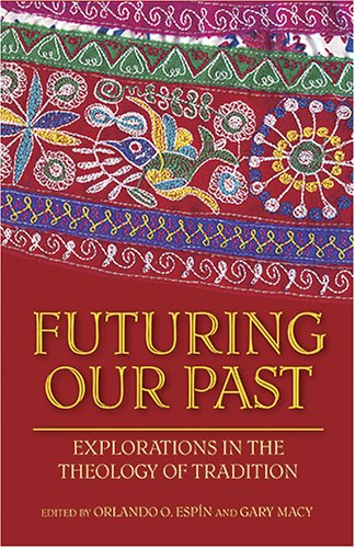 Futuring Our Past: Explorations in the Theology of Tradition (Studies In Latino/A - Orlando Macy's