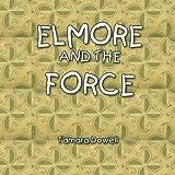 Elmore and the Force, Tamara Dowell, 1441525076