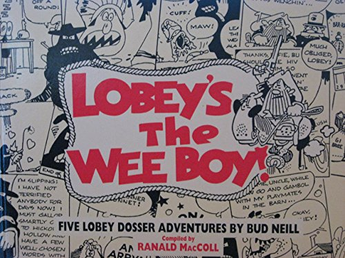 Lobey's the Wee Boy!: Collected Lobey Dosser por Bud Neill,Ranald MacColl