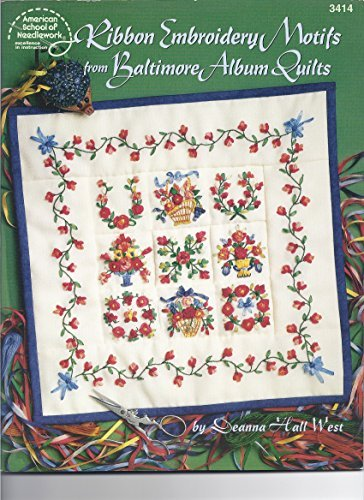 Ribbon Embroidery Motifs from Baltimore Album Quilts (American School of Needlwork #3414) by Deanna Hall West (1999-08-02)