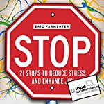 Stop!: 21 Stops to Reduce Stress and Enhance Joy | Eric Parmenter