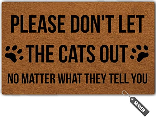 MsMr Funny Door Mat Entrance Floor Mat Please Don t Let The Cats Out No Matter What They Tell You Non-Slip Doormat Welcome Mat 23.6 inch by 15.7 inch Machine Washable Non-Woven Fabric