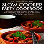 Slow Cooker Party Cookbook: The Essential Kitchen Series, Book 38 | Sarah Sophia
