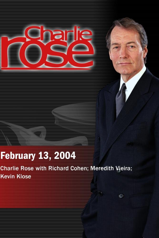 Charlie Rose with Richard Cohen; Meredith Vieira; Kevin Klose (February 13, 2004)