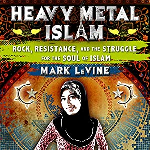 Heavy Metal Islam: Rock, Resistance, and the Struggle for the Soul of Islam Audiobook