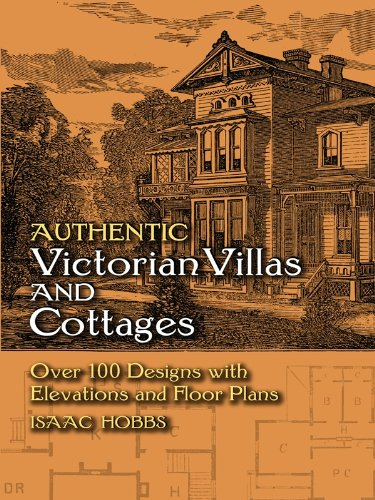 Authentic Victorian Villas and Cottages: Over 100 Designs with Elevations and Floor Plans (Dover Architecture)