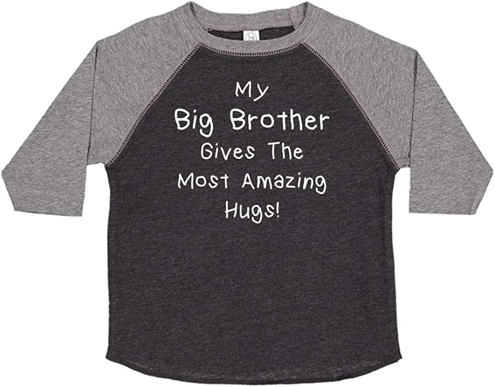 My Big Brother Gives The Most Amazing Hugs Toddler//Kids Raglan T-Shirt