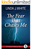 The Fear That Chases Me: K-9 Search and Rescue Book 2