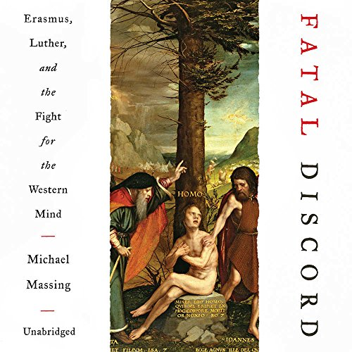 Fatal Discord: Erasmus, Luther, and the Fight for the Western Mind by HarperCollins Publishers and Blackstone Audio