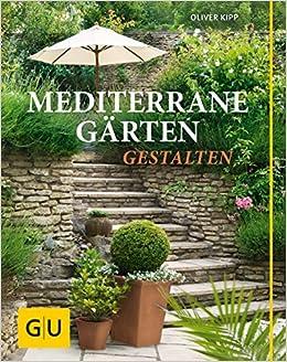 Mediterrane Gärten Gestalten (GU Garten Extra): Amazon.de: Oliver Kipp:  Bücher
