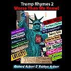 Trump Rhymes 2: Worse Than We Knew! Hörbuch von Richard Ackner, Robbyn Ackner Gesprochen von: Robbyn Ackner